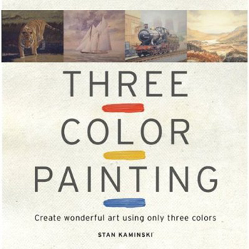 Three Color Painting: Create wonderful art using only three colours a Book by Stan Kaminski - Gouache