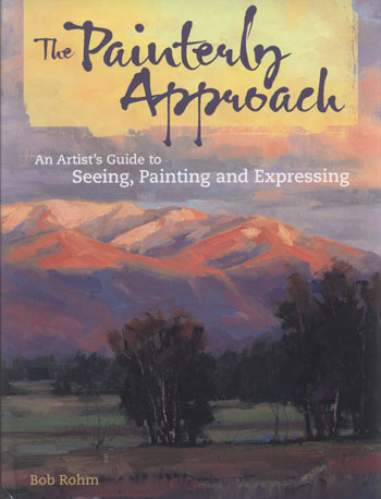 The Painterly Approach: An Artists Guide to Seeing:Painting and Expressing : Book by Bob Rohm