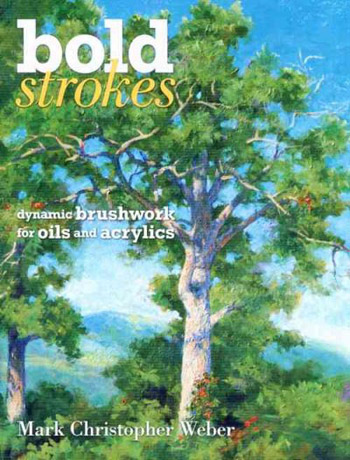 Bold Strokes: Dynamic Brushwork in Oils and Acrylics : Book by Mark Weber