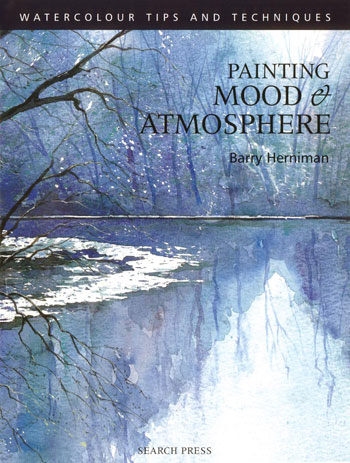 Watercolour Tips and Techniques: Painting Mood and Atmosphere : Book by Barry Herniman