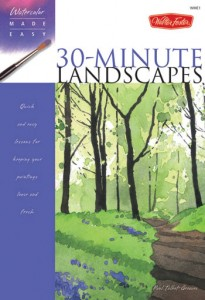 Watercolours Made Easy 30-Minute Landscapes: Quick and Easy Lessons for Keeping Your Paintings Loose and Fresh : Book by Paul-Talbot Greaves