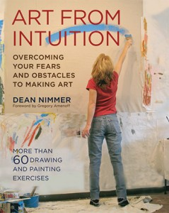 Art from Intuition: Overcoming Your Fears and Obstacles to Making Art : Book by Dean Nimmer
