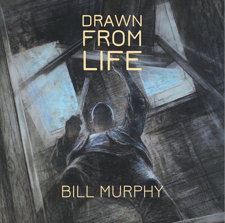 Drawn From Life. Bill Murphy.
